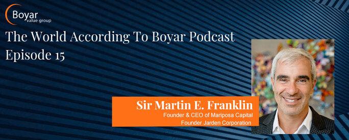 The World According To Boyar – Episode 15: Sir Martin E. Franklin