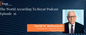 The World According To Boyar –  Episode 16: David M. Rubenstein